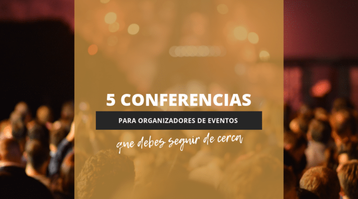 5 conferencias para organizadores de eventos que debes seguir de cerca