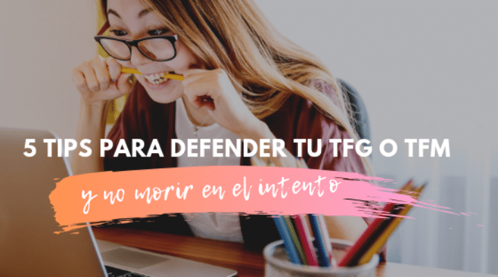 5 Tips para defender tu TFG o TFM y no morir en el intento