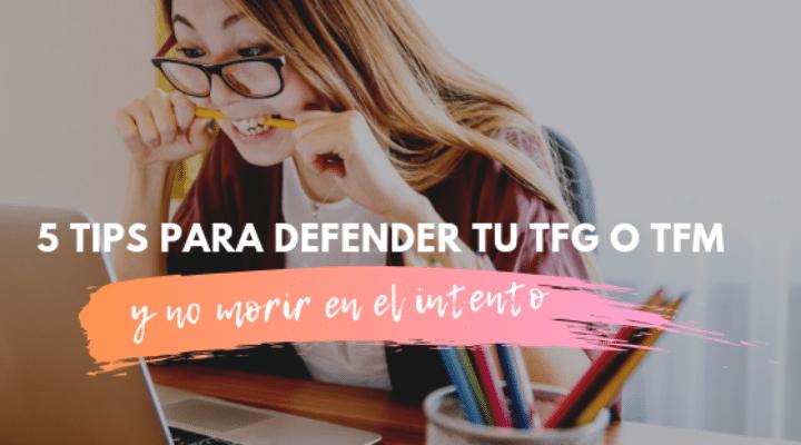 5 Tips para defender tu TFG o TFM y no morir en el intento