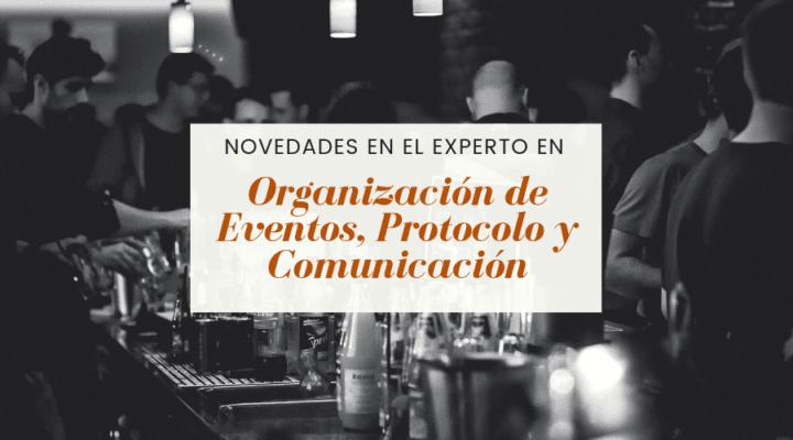Novedades en el Experto en Organización de Eventos, Protocolo y Comunicación