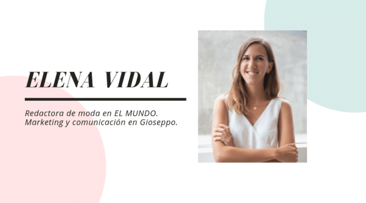 """Entrevista a Elena Vidal, redactora de moda de EL MUNDO: """"de pequeña me emocionaba con la moda y su impacto en la sociedad."""""""