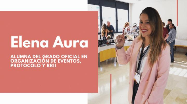 EXPERIENCIAS: Elena Aura, alumna del Grado en Organización de Eventos, Protocolo y RRII
