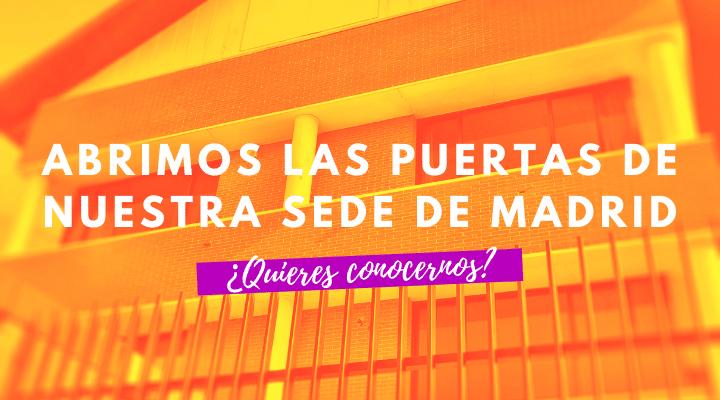 ¡Abrimos las puertas de nuestra sede en Madrid! ¿Quieres conocernos?