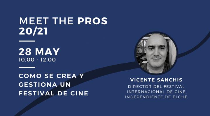 MEET THE PROS | Desde el borrador hasta la Clausura: como se crear y gestiona un Festival de Cine