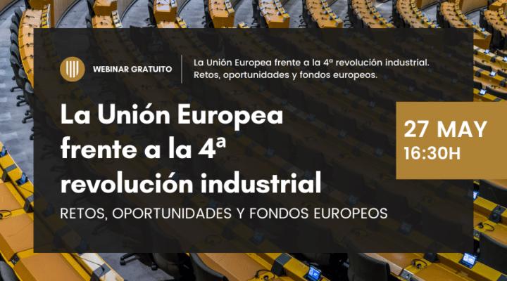 """Webinar gratuito """"La Unión Europea frente a la 4ª revolución industrial. Retos, oportunidades y fondos europeos"""""""
