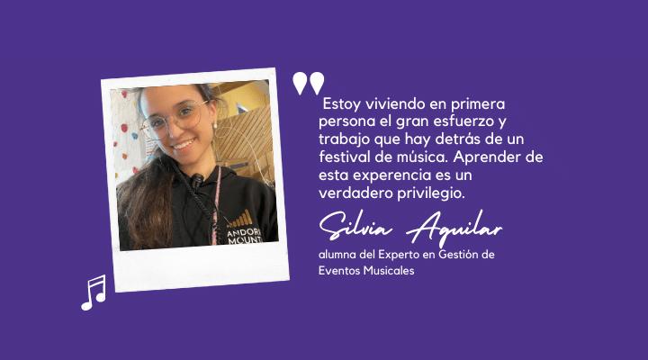 """""""Un festival es como si fuera un hijo; lo creas, lo organizas y lo preparas con mucho mimo para que esté perfecto hasta el final"""" Silvia Aguilar, alumna  del Experto en Gestión de Eventos Musicales"""